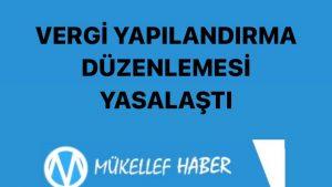 VERGİ YAPILANDIRMA DÜZENLEMESİ KABUL EDİLDİ
